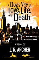A Dog's View of Love, Life, and Death
