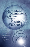 Borderland Phenomena Volume One: Spontaneous Combustion, Poltergeistry and Anomalous Lights