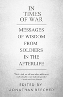 In times of War: Messages of Wisdom from Soldiers in the Afterlife