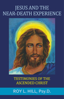 Jesus and the Near-Death Experience: Testimonies of the ascended Christ
