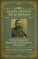 More Spirit Teachings: Further Examples of Remarkable Communication from Beyond