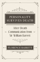 Personality Survives Death: After-Death Communication from Sir William Barrett