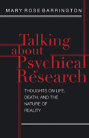 Talking about Psychical Research: Thoughts on Life, Death and the Nature of Reality