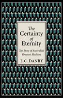 The Certainty of Eternity: The Story of Australia's Greatest Medium