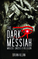The Dark Messiah:Magick, Gnosis and Religion