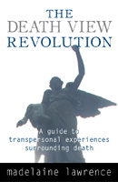 The Death View Revolution: A Guide to Transpersonal Experiences Surrounding Death