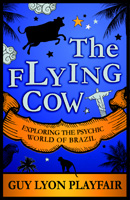 The Flying Cow: Exploring the Psychic World of Brazil