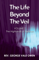 The Life Beyond the Veil: The Highlands of Heaven: Volume 2