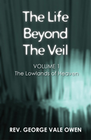 The Life Beyond the Veil: The Lowlands of Heaven: Volume 1