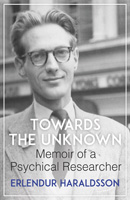 Towards the Unknown: Memoir of a Psychical Researcher