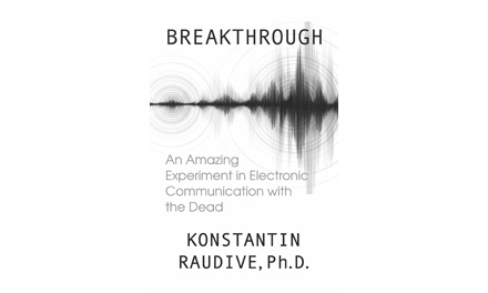 Breakthrough: An Amazing Experiment in Electronic Communication with the Dead