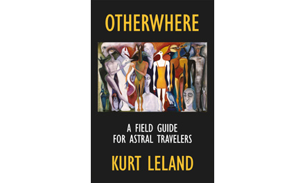<i>Otherwhere: A Field Guide for Astral Travelers</i> by Kurt Leland