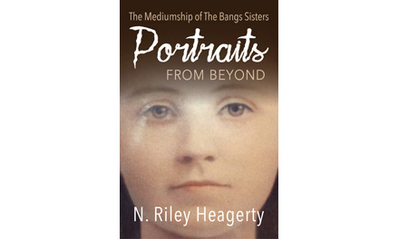 Portraits From Beyond: The Mediumship of the Bangs Sisters