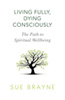 Living Fully, Dying Consciously: The Path to Spiritual Wellbeing
