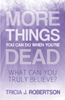 More Things you Can do When You're Dead: What Can You Truly Believe?