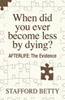 When did you ever become less by dying? Evidence for the Afterlife from Philosophy, Religion, and Psychical Research