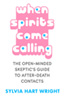 When Spirits Come Calling: The Open-Minded Skeptic's Guide to After-Death Contacts